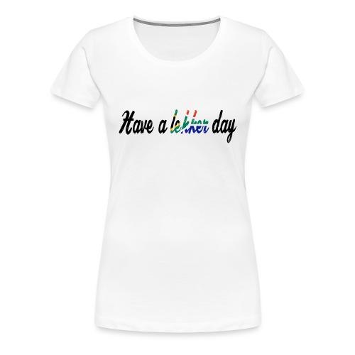 Have a lekker day - Frauen Premium T-Shirt