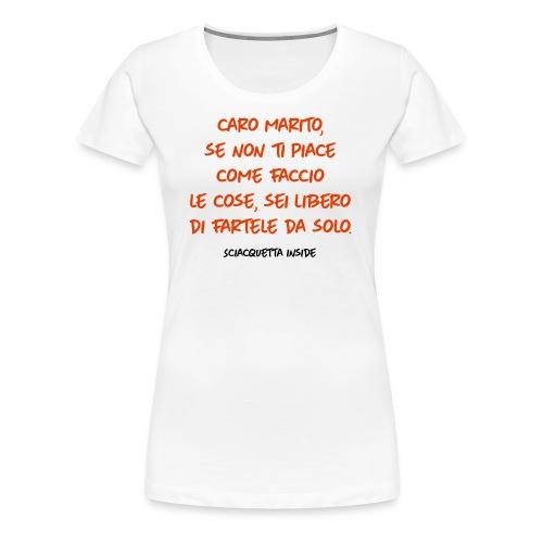 caro marito, se non ti piace come faccio le cose - Maglietta Premium da donna