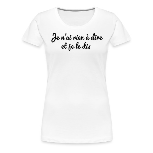 Citation Rien à dire ... - T-shirt Premium Femme