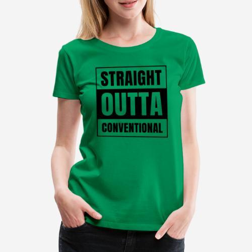 straight outta conventional - Frauen Premium T-Shirt