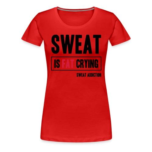 Sweat Is Fat Crying - Naisten premium t-paita