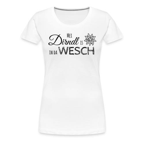 Mei Dirndl is in da Wesch - Frauen Premium T-Shirt