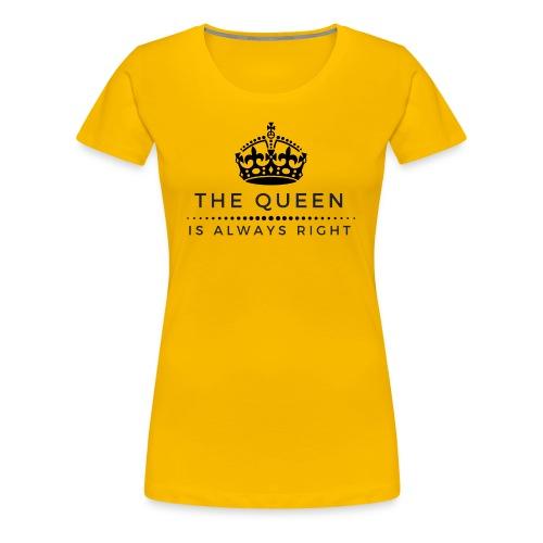 THE QUEEN IS ALWAYS RIGHT - Frauen Premium T-Shirt