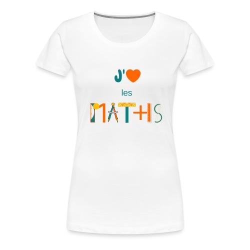 J'aime les MATHS - T-shirt Premium Femme