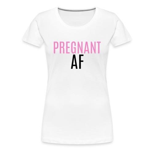 PREGNANT AF - Naisten premium t-paita