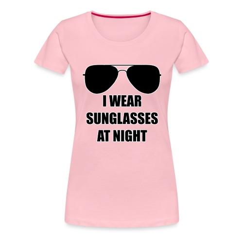 I Wear Sunglasses At Night - Frauen Premium T-Shirt