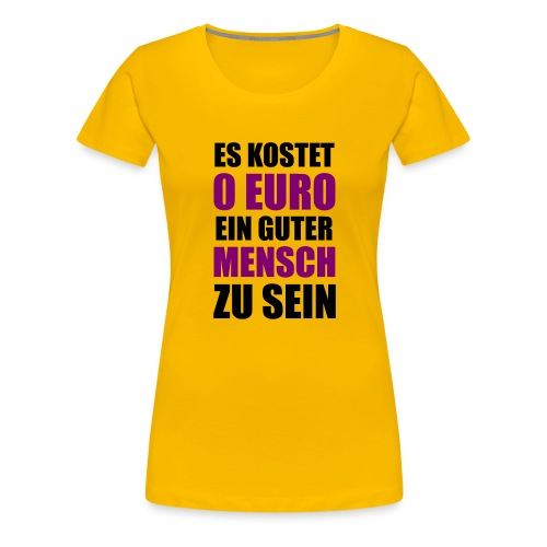 Guter Mensch Motivation Spruch Typografie - Frauen Premium T-Shirt
