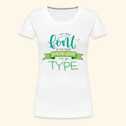 I am very font of you - Camiseta premium mujer