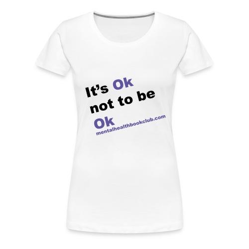 It s okay not to be okay - Women's Premium T-Shirt