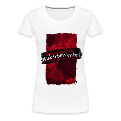 #überbewertet - Frauen Premium T-Shirt