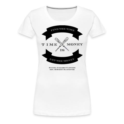 TIME IS MONEY - Frauen Premium T-Shirt