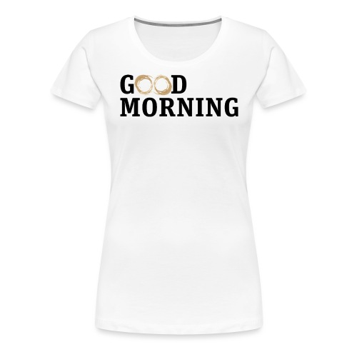 Coffee Spot Good Morning - Women's Premium T-Shirt
