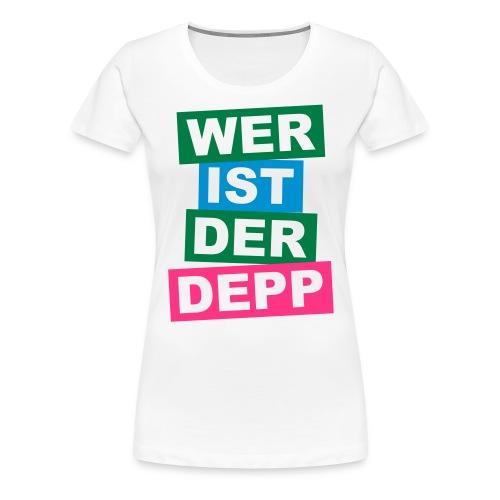 Wer ist der Depp - Balken - Frauen Premium T-Shirt