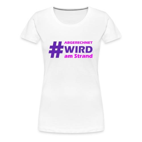 abgerechnetwirdamstrand 4 - Frauen Premium T-Shirt