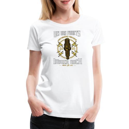Bei uns funkts immer noch - Frauen Premium T-Shirt