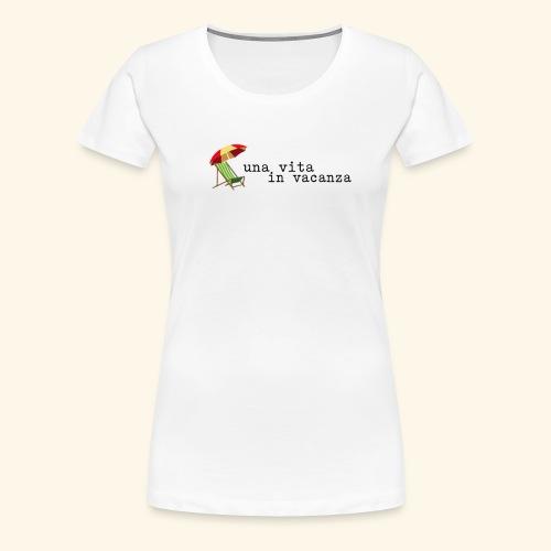 Vita in Vacanza - Maglietta Premium da donna