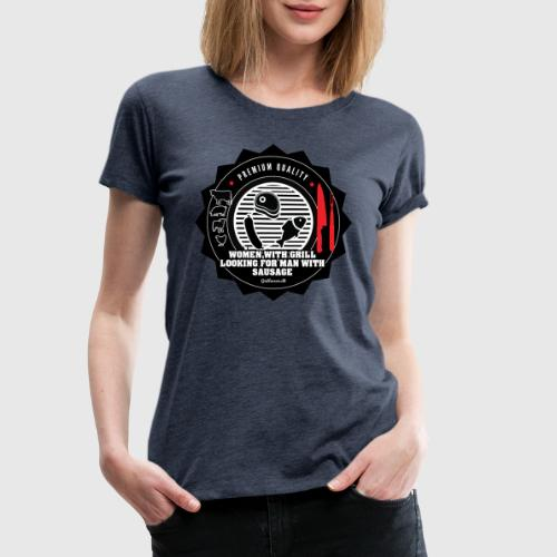 WOMEN WITH GRILL LOOKING FOR MAN SAUSAGE - Dame premium T-shirt