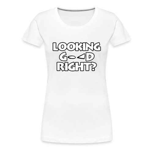 LOOKING GOOD - Women's Premium T-Shirt