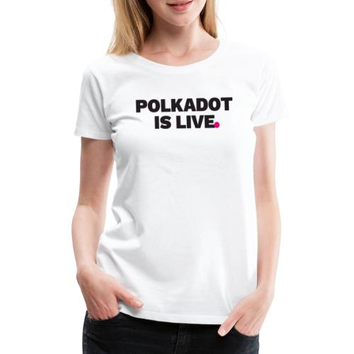 POLKADOT IS LIVE | Kryptowährung T-Shirt | Bitcoin - Frauen Premium T-Shirt