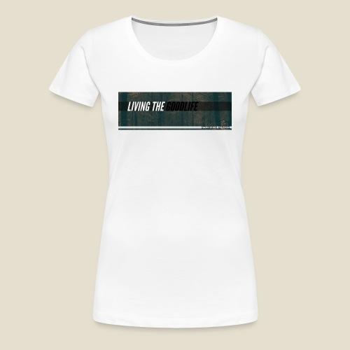 GOODLIFE - Frauen Premium T-Shirt