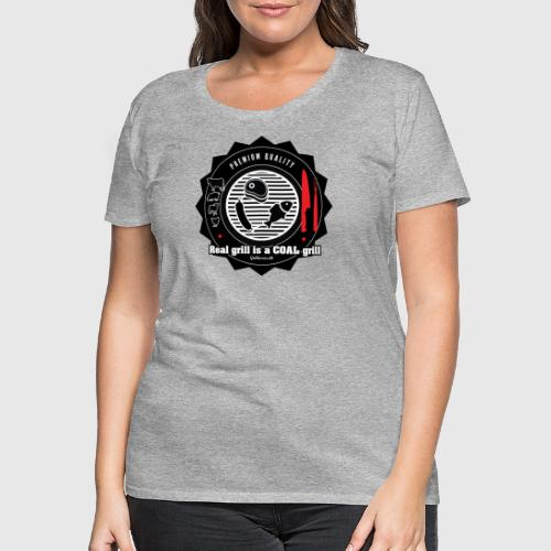 Real grill is coal grill - Dame premium T-shirt