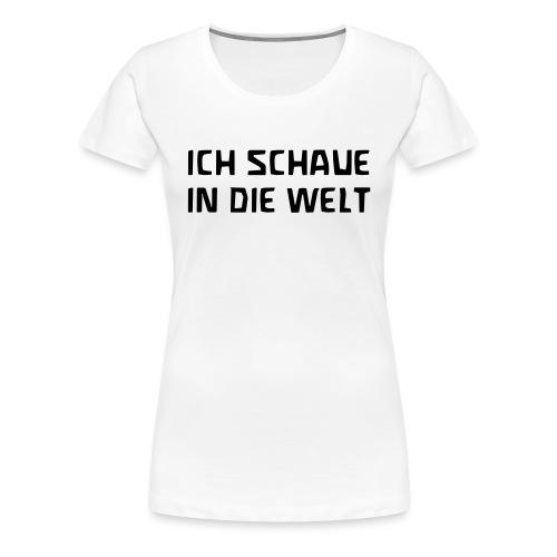 ICH SCHAUE IN DIE WELT - Frauen Premium T-Shirt