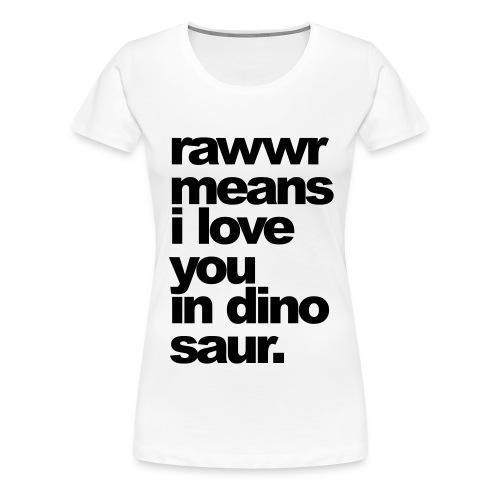 rawwr means i love you - Frauen Premium T-Shirt