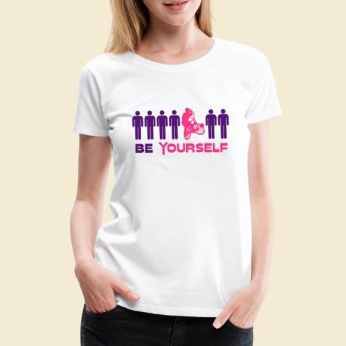 Radball   Be Yourself - Frauen Premium T-Shirt