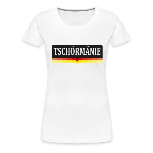 TSCHÖRMÄNIE - Frauen Premium T-Shirt