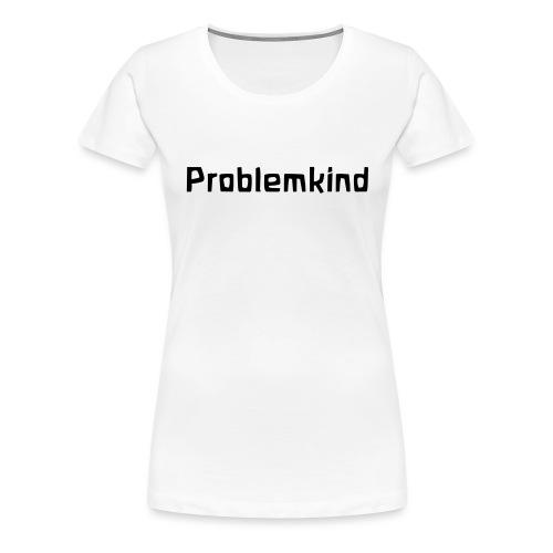 Problemkind - Frauen Premium T-Shirt