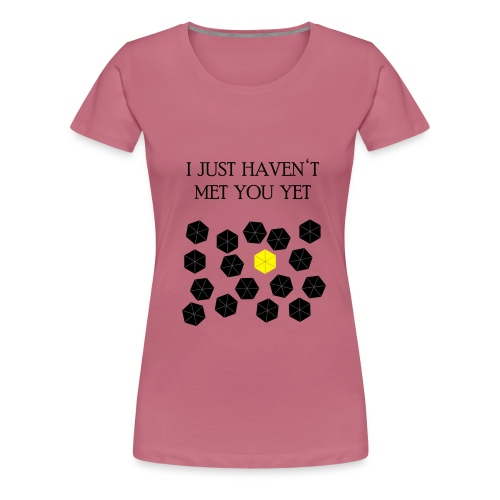 How I Met Your Mother I just haven t met you yet - Camiseta premium mujer