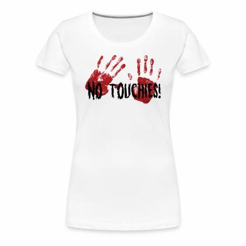 No Touchies 2 Bloody Hands Behind Black Text - Women's Premium T-Shirt