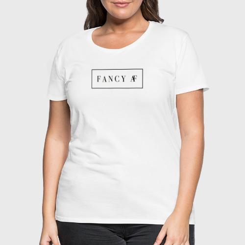 Fancy AF Tee 2 png - Vrouwen Premium T-shirt