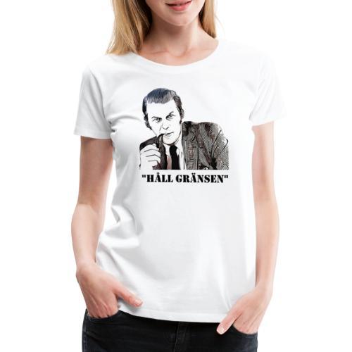 HÅLL GRÄNSEN - Premium-T-shirt dam