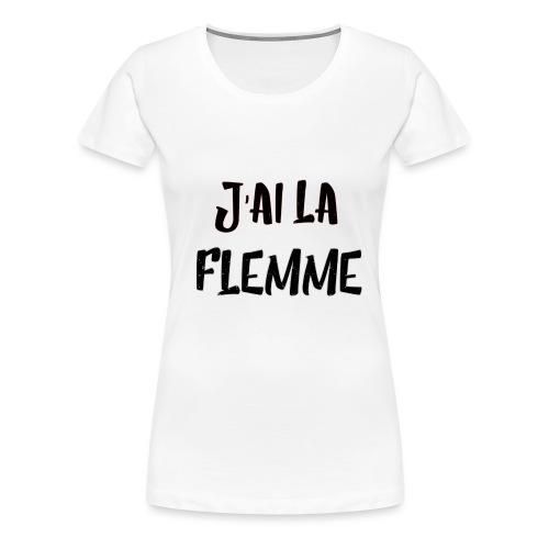 J'ai la FLEMME - T-shirt Premium Femme