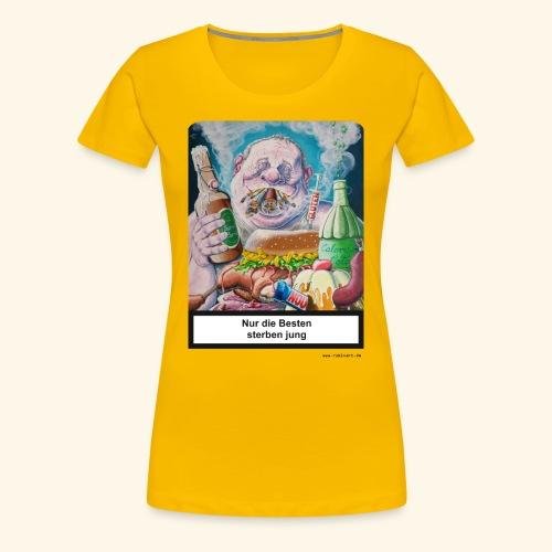 Nur die Besten sterben jung. Essen Trinken Rauchen - Frauen Premium T-Shirt