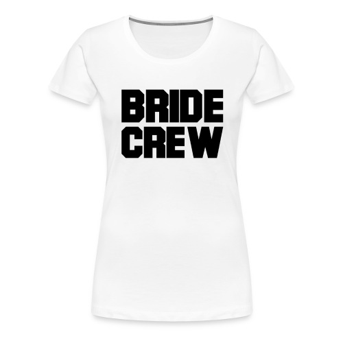 Braut Crew JGA Junggesellinnenabschied - Frauen Premium T-Shirt
