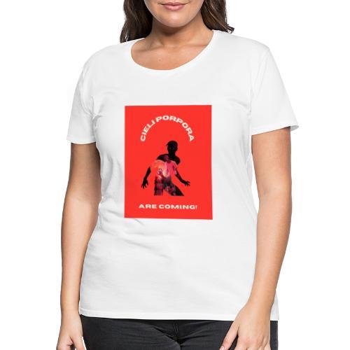 Cieli Porpora are coming! - Maglietta Premium da donna