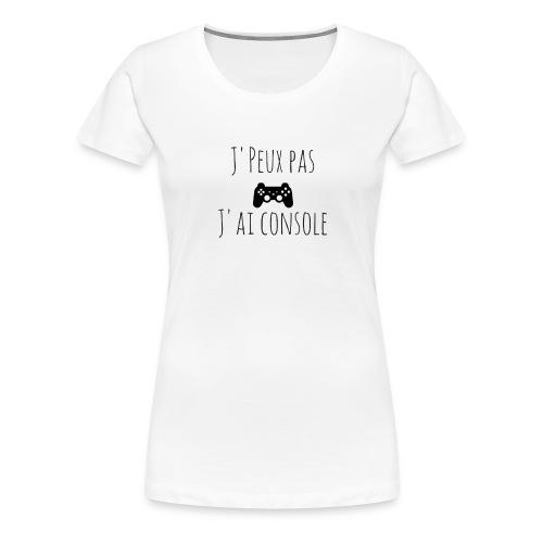 J'peux pas J'ai Console - T-shirt Premium Femme