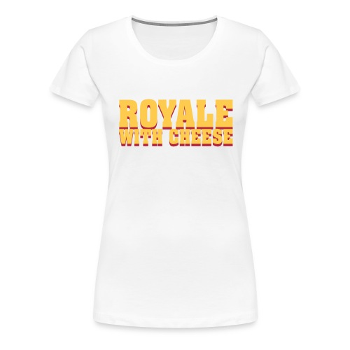 Royale with Cheese - Vrouwen Premium T-shirt