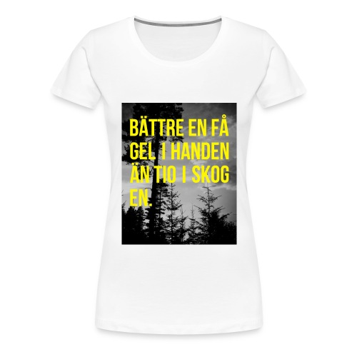Bättre en fågel i handen - Premium-T-shirt dam