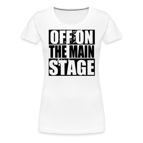 Off On The Mainstage! - Women's Premium T-Shirt