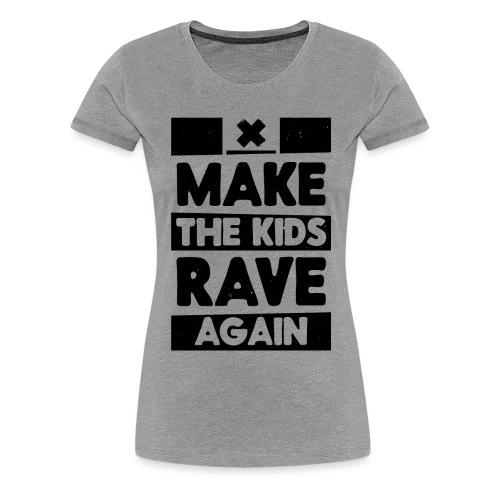Make The Kids Rave Again - Women's Premium T-Shirt