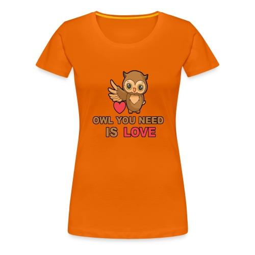 Owl You Need Is Love - Frauen Premium T-Shirt
