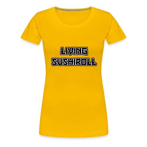 Living Sushiroll - Frauen Premium T-Shirt