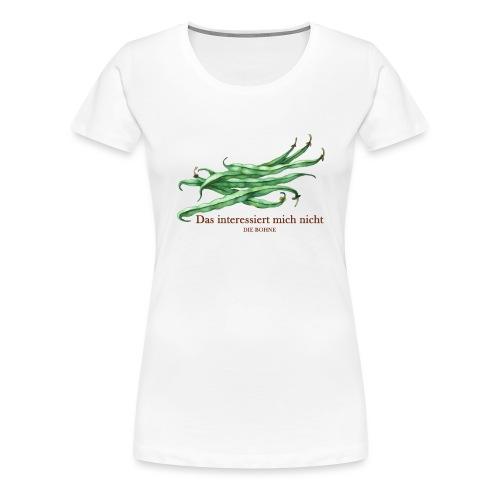 Nicht die Bohne - Frauen Premium T-Shirt