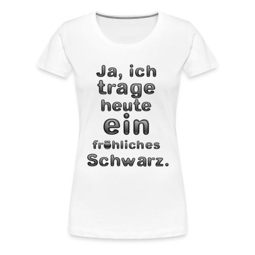 fröhliches Schwarz - Frauen Premium T-Shirt