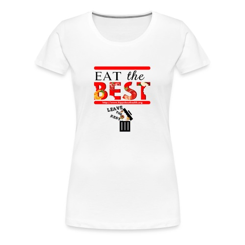 Eat the Best - Women's Premium T-Shirt