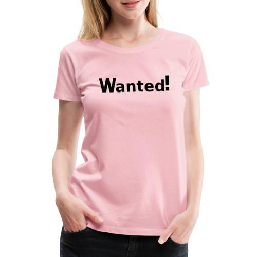 Wanted. schwarz - Frauen Premium T-Shirt
