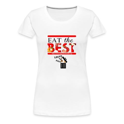 Eat the Best - Women's Premium T-Shirt
